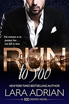 Run to You: A 100 Series Standalone Romance by [Lara Adrian]