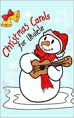 Christmas Carols for Ukulele: Very easy arrangements of 21 traditional Christmas songs (English Edition)