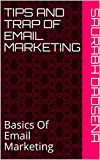 Tips And Trap Of Email Marketing: Basics Of Email Marketing (English Edition)