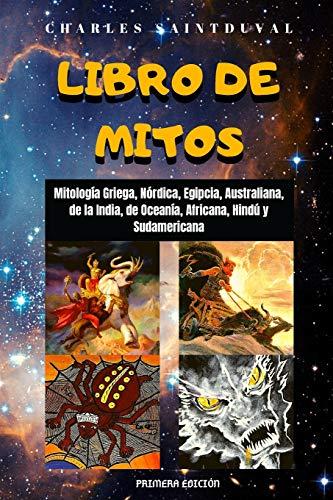 LIBRO DE MITOS: Mitología Griega, Nórdica, Egipcia, Australiana, de la India, de Oceanía, Africana, Hindú y Sudamericana: 1 (Mitos de Saintduval)
