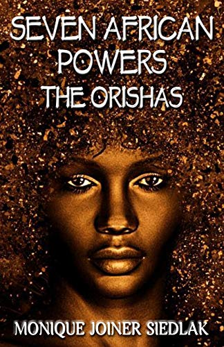 Seven African Powers: The Orishas (African Spirituality Beliefs and Practices)