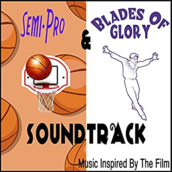 Semi-Pro & Blades of Glory Soundtrack (Music Inspired by the Film)