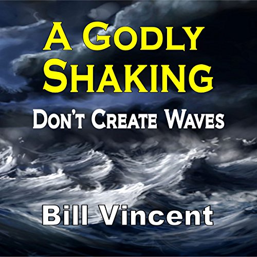 A Godly Shaking: Don't Create Waves                   By:                                                                                                                                 Bill Vincent                               Narrated by:                                                                                                                                 Mark Moseley                      Length: 22 mins     4 ratings     Overall 5.0