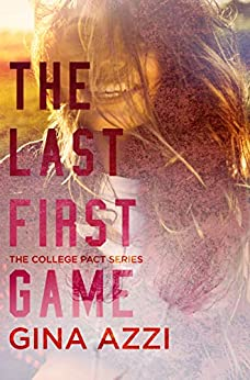 The Last First Game: A College Romance (The College Pact Series Book 1) by [Gina Azzi]