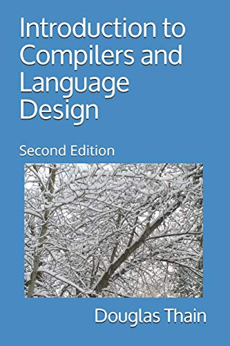 Compare Textbook Prices for Introduction to Compilers and Language Design: Second Edition  ISBN 9798655180260 by Thain, Douglas