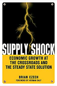 Supply Shock: Economic Growth at the Crossroads and the Steady State Solution by [Brian Czech, Herman Daly]