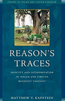 Reason's Traces: Identity and Interpretation in Indian and Tibetan Buddhist Thought (Studies in Indian and Tibetan Buddhism) by [Matthew Kapstein]