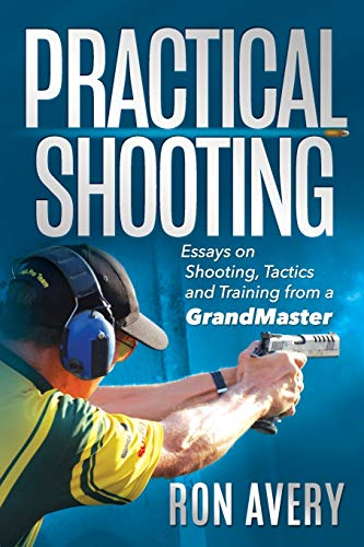 Compare Textbook Prices for Practical Shooting: Essays on Shooting, Tactics and Training from a Grandmaster  ISBN 9781692049768 by Avery, Ron