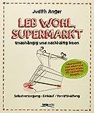 Leb wohl, Supermarkt: Unabhängig und nachhaltig leben , Selbstversorgung-Einkauf-Vorratshaltung