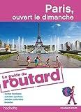 Guide du Routard Paris, ouvert le dimanche 2010/2011