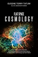 Flat Space Cosmology: A New Model of the Universe Incorporating Astronomical Observations of Black Holes, Dark Energy and Dark Matter