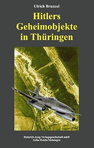 Hitlers Geheimobjekte in Thüringen: Ein Buch zur Aufdeckung weißer Flecken in der Geschichte des Freistaates Thüringen