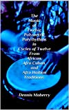 The Magic of Twelve: Polymetric Polyrhythms in Cycles of Twelve From African, Afro Cuban, and Afro Haitian Traditions