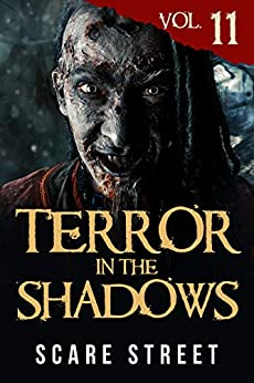 Terror in the Shadows Vol. 11: Horror Short Stories Collection with Scary Ghosts, Paranormal & Supernatural Monsters by [Scare Street, Ron Ripley, David Longhorn, Sara Clancy, Anna Sinjin, Bronson Carey, Kathryn St. John-Shin]
