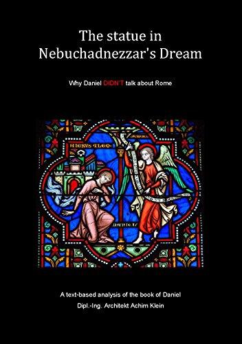 The statue in Nebuchadnezzar\'s Dream: Why Daniel DIDN'T talk about Rome (English Edition)