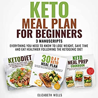 Keto Meal Plan for Beginners: 3 Manuscripts - Everything You Need to Know to Lose Weight, Save Time and Eat Healthier Following the Ketogenic Diet audiobook cover art