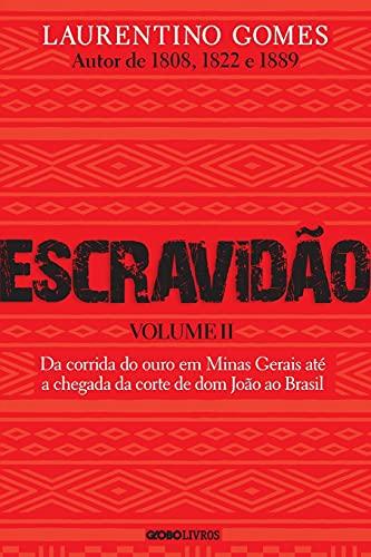 Escravidão - Volume 2: Da corrida do ouro em Minas Gerais até a chegada da corte de dom João ao Brasil
