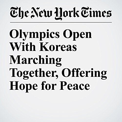 Olympics Open With Koreas Marching Together, Offering Hope for Peace copertina