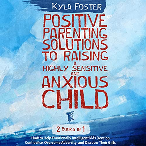 Couverture de Positive Parenting Solutions to Raising a Highly Sensitive and Anxious Child 2 in 1