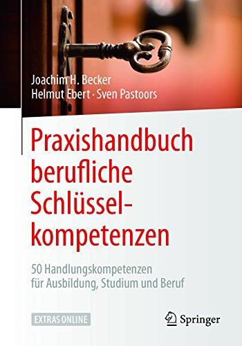 Praxishandbuch berufliche Schlüsselkompetenzen: 50 Handlungskompetenzen für Ausbildung, Studium und Beruf