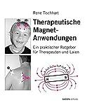 Therapeutische Magnetanwendungen: Gezielter Einsatz von einfachen Permanentmagneten in der manuellen und energetischen Körperarbeit: Ein praktischer Ratgeber fr Therapeuten und Laien