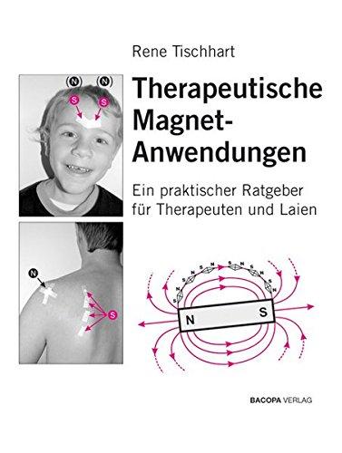 Therapeutische Magnetanwendungen: Gezielter Einsatz von einfachen Permanentmagneten in der manuellen und energetischen Körperarbeit: Ein praktischer Ratgeber für Therapeuten und Laien