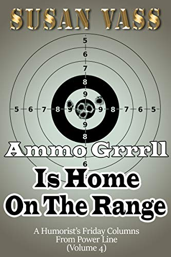 Ammo Grrrll Is Home On The Range: A Humorist's Friday Columns For Power Line (Volume 4) (Ammo Grrrll Never Misses) (English Edition)