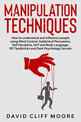 Manipulation Techniques: How to understand and influence people using Mind Control, Subliminal Persuasion, Self Discipline, NLP and Body Language. 101 ... Dark Psychology Secrets (English Edition) eBook: Moore, David Cliff: Amazon.nl: Kindle