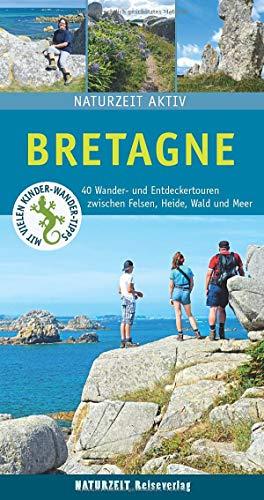 Bretagne: 40 Wander- und Entdeckertouren zwischen Felsen, Heide, Wald und Meer. (Naturzeit aktiv)