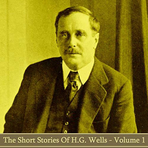 HG Wells - The Short Stories - Volume 1 cover art