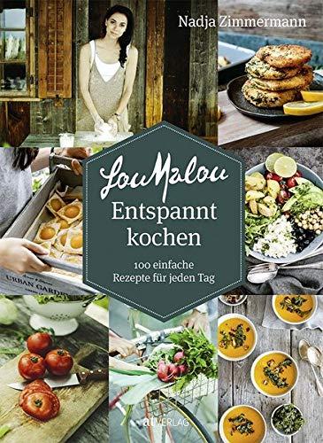LouMalou Entspannt kochen: 100 einfache Rezepte für jeden Tag