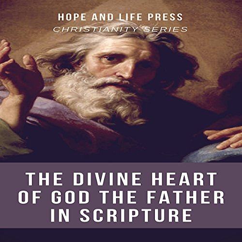 The Divine Heart of God the Father in Scripture                   By:                                                                                                                                 Hope and Life Press                               Narrated by:                                                                                                                                 Matt Standley                      Length: 31 mins     Not rated yet     Overall 0.0
