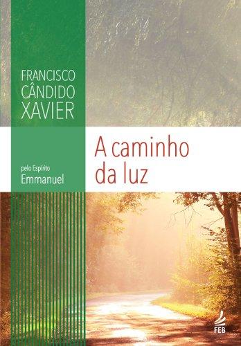 A Caminho da Luz (Coleção Emmanuel) (Portuguese Edition)