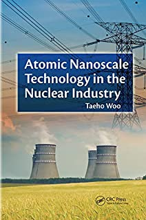 Atomic Nanoscale Technology in the Nuclear Industry (Devices, Circuits, and Systems Book 11)
