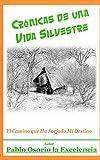 Crónicas de una Vida Silvestre: El Camino Que Ha Forjado Mi Destino