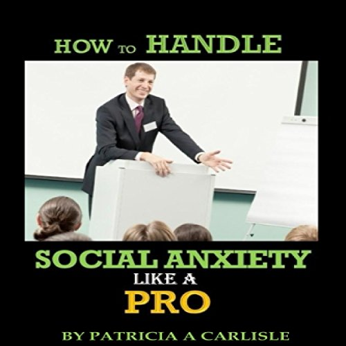 Couverture de How to Handle Social Anxiety like a Pro