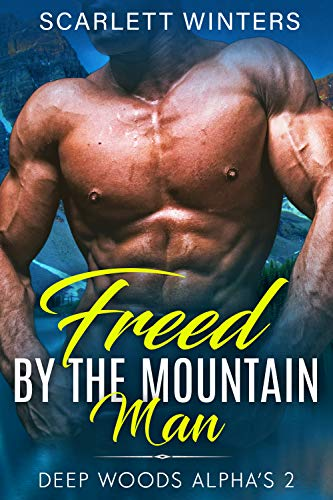 Freed by the Mountain Man (Deep Woods Alpha's (Mountain Man Stories) Book 2) (English Edition)