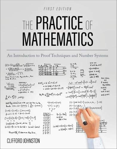 Compare Textbook Prices for The Practice of Mathematics: An Introduction to Proof Techniques and Number Systems  ISBN 9781793507310 by Johnston, Clifford