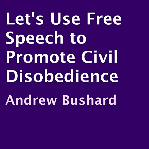 Let's Use Free Speech to Promote Civil Disobedience audiobook cover art