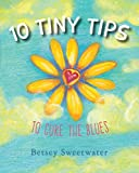 10 Tiny Tips To Cure the Blues