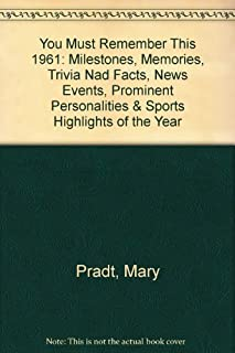 You Must Remember This 1961: Milestones, Memories, Trivia Nad Facts, News Events, Prominent Personalities & Sports Highlights of the Year