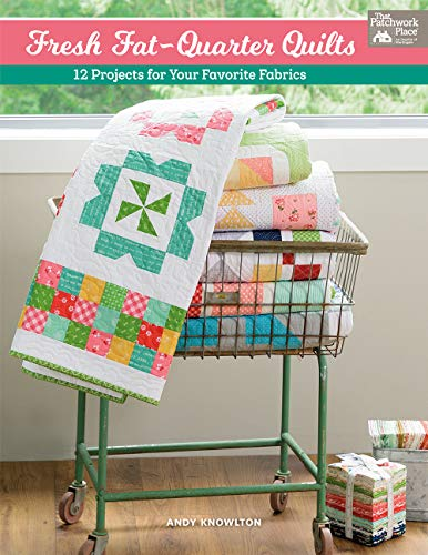 Fresh Fat-Quarter Quilts: 12 Projects for Your Favorite Fabrics