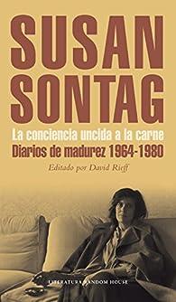 La conciencia uncida a la carne: Diarios de madurez 1964-1980 par Susan Sontag