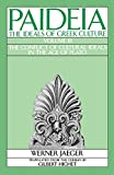 Paideia: The Ideals of Greek Culture: III. The Conflict of Cultural Ideals in the Age of Plato: The Ideals of Greek Culture: Volume III: The Conflict of Cultural Ideals in the Age of Plato: Volume 3