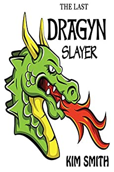 The Last Dragyn Slayer by [Kim Smith]