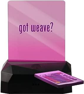 got Weave? - LED Rechargeable USB Edge Lit Sign