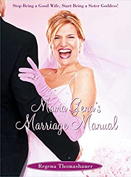 Mama Gena's Marriage Manual: Stop Being a Good Wife, Start Being a Sister Goddess by [Regena Thomashauer]