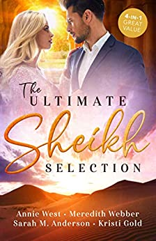 The Ultimate Sheikh Selection/Defying her Desert Duty/A Sheikh to Capture Her Heart/A Surprise for the Sheikh/The Sheikh's Secret Heir by [Annie West, Sarah M. Anderson, Meredith Webber, KRISTI GOLD]