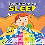 'I DON'T WANT TO SLEEP': Teaching Kids the Importance of Sleep. (Bedtimes sleep Children's Picture Book Book 1)