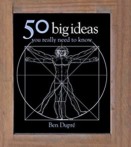 50 Big Ideas You Really Need to Know (50 Ideas You Really Need to Know series) by [Ben Dupre]